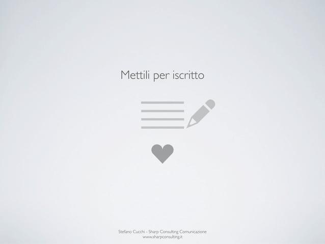 Mettili per iscrittoStefano Cucchi - Sharp Consulting Comunicazione            www.sharpconsulting.it