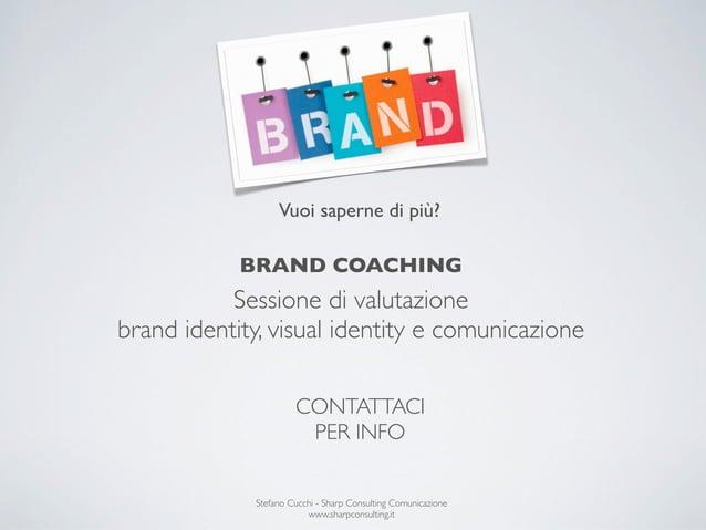Vuoi saperne di più?            BRAND COACHING           Sessione di valutazionebrand identity, visual identity e comunica...