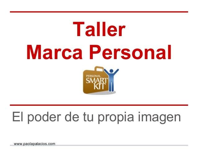 Taller Marca Personal El poder de tu propia imagen www.paolapalacios.com