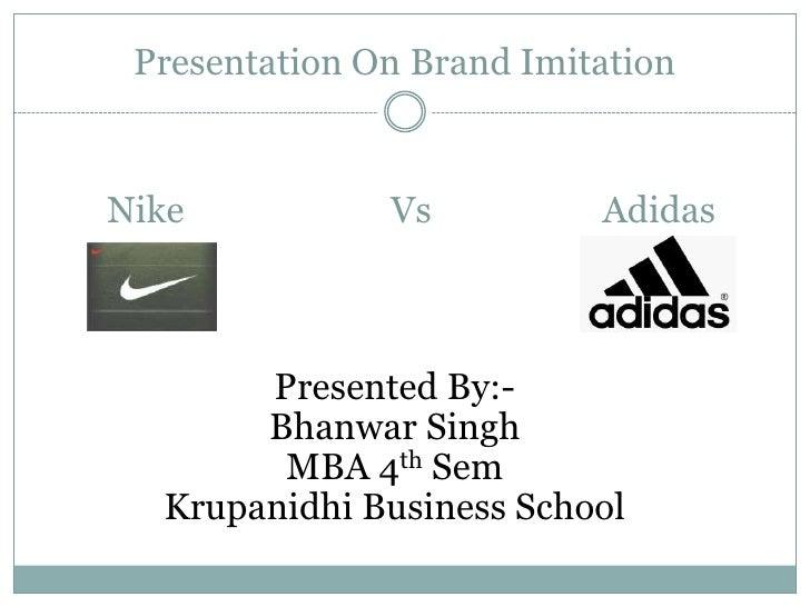 Presentation On Brand Imitation<br />Nike                       Vs                   Adidas<br />Presented By:-<br />Bhanw...