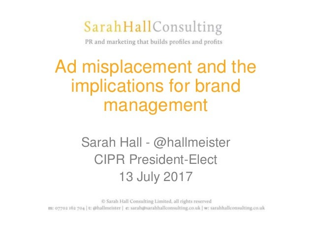 Ad misplacement and the implications for brand management Sarah Hall - @hallmeister CIPR President-Elect 13 July 2017