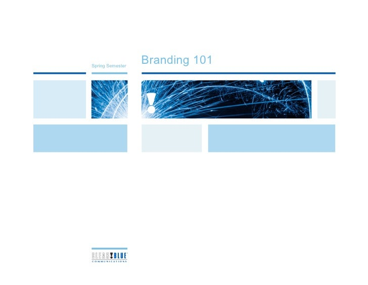 Branding 101 Spring Semester                                      copyright © 2007 clear!blue | confidential 1