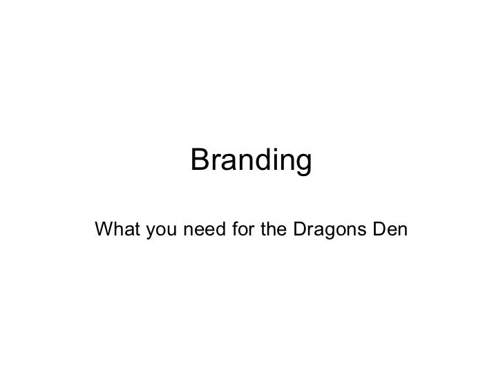 Branding What you need for the Dragons Den