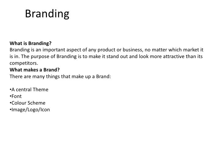Branding<br />What is Branding?<br />Branding is an important aspect of any product or business, no matter which market it...