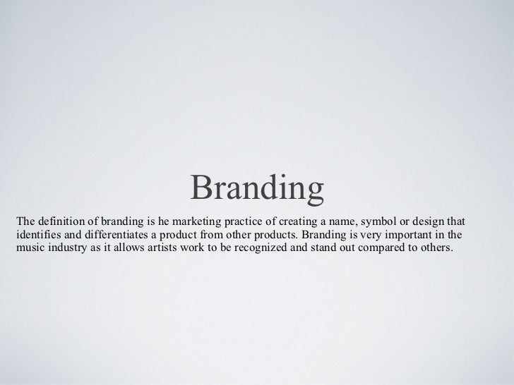 Branding <ul><li>The definition of branding ishe marketing practice of creating a name, symbol or design that identifies ...