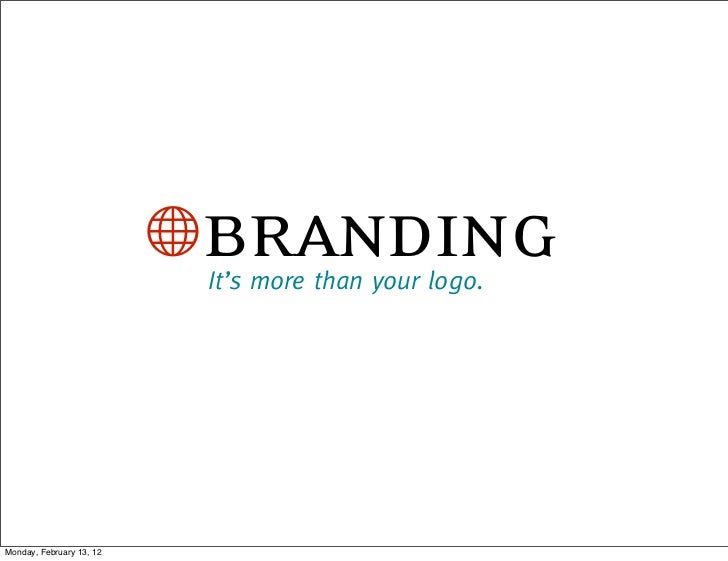 Bbranding                           It's more than your logo.Monday, February 13, 12