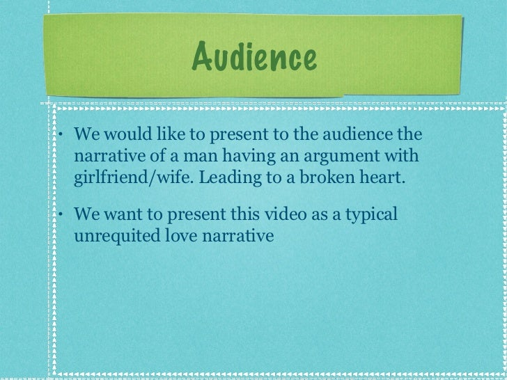 Audience <ul><li>We would like to present to the audience the narrative of a man having an argument with girlfriend/wife. ...