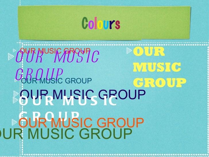 C o l o u r s <ul><li>OUR MUSIC GROUP </li></ul><ul><li>OUR MUSIC GROUP </li></ul><ul><li>OUR MUSIC GROUP </li></ul><ul><l...