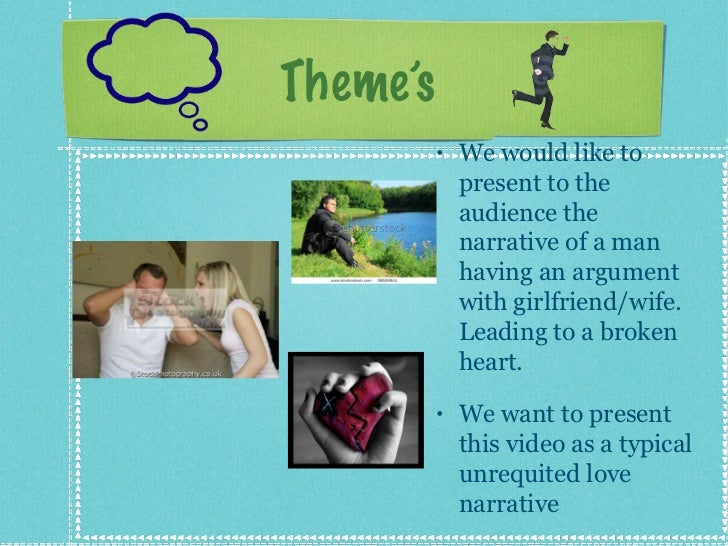 Theme's  <ul><li>We would like to present to the audience the narrative of a man having an argument with girlfriend/wife. ...