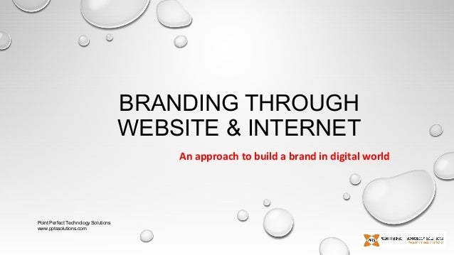 BRANDING THROUGH WEBSITE & INTERNET An approach to build a brand in digital world  Point Perfect Technology Solutions www....