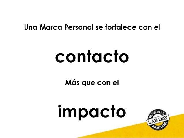 Una Marca Personal se fortalece con el contacto Más que con el impacto