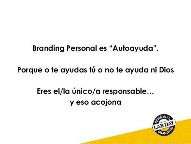 """Branding Personal es """"Autoayuda"""". Porque o te ayudas tú o no te ayuda ni Dios Eres el/la único/a responsable… y eso acojona"""