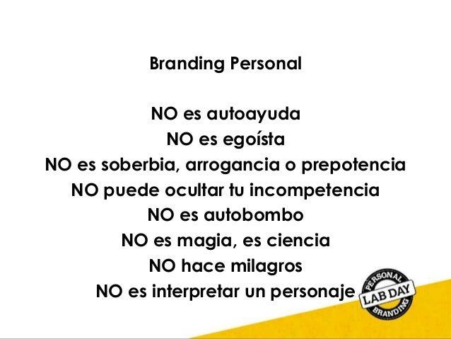 Branding Personal NO es autoayuda NO es egoísta NO es soberbia, arrogancia o prepotencia NO puede ocultar tu incompetencia...