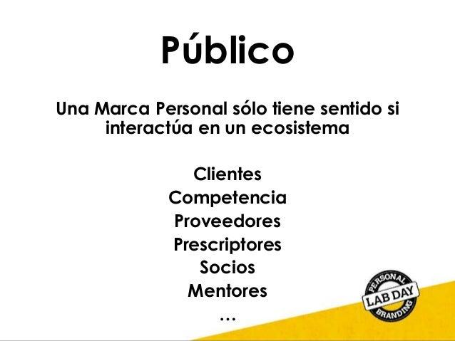 Público Una Marca Personal sólo tiene sentido si interactúa en un ecosistema Clientes Competencia Proveedores Prescriptore...