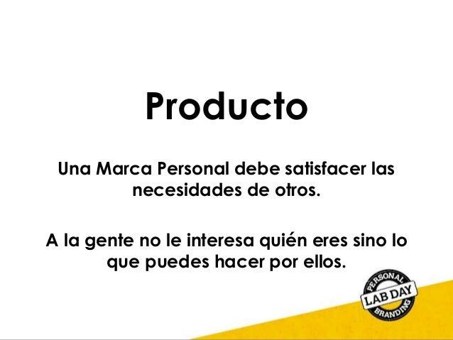 Producto Una Marca Personal debe satisfacer las necesidades de otros. A la gente no le interesa quién eres sino lo que pue...
