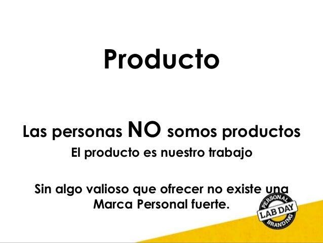 Producto Las personas NO somos productos El producto es nuestro trabajo Sin algo valioso que ofrecer no existe una Marca P...