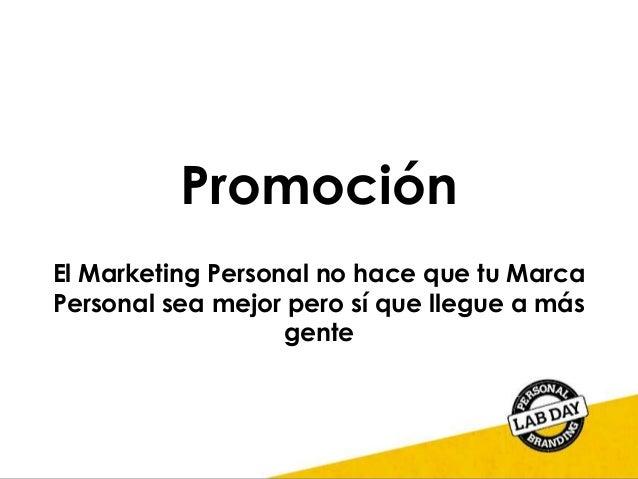 Promoción El Marketing Personal no hace que tu Marca Personal sea mejor pero sí que llegue a más gente