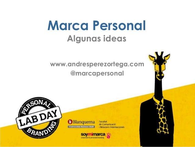 Marca Personal Algunas ideas www.andresperezortega.com @marcapersonal