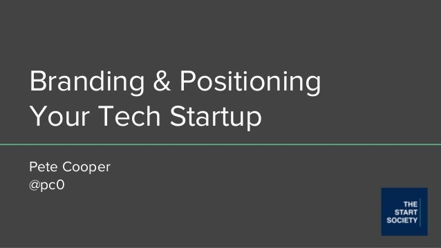 Branding & Positioning Your Tech Startup Pete Cooper @pc0