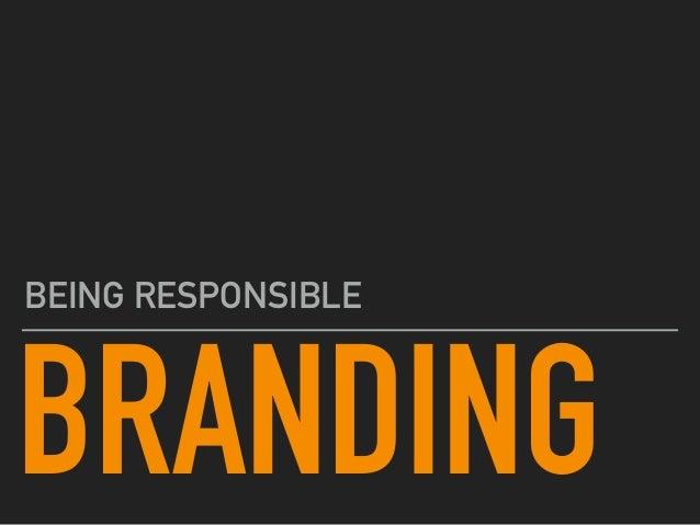 BRANDING BEING RESPONSIBLE