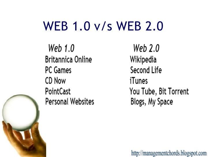 WEB 1.0 v/s WEB 2.0 http://managementchords.blogspot.com