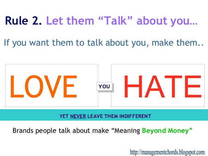 "Rule 2.  Let them ""Talk"" about you… http://managementchords.blogspot.com If you want them to talk about you, make them..  ..."