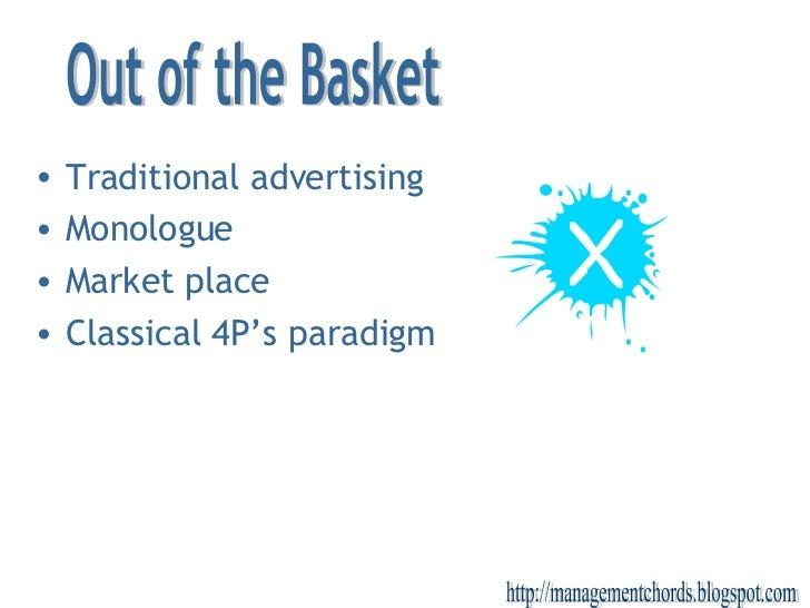 <ul><li>Traditional advertising </li></ul><ul><li>Monologue </li></ul><ul><li>Market place </li></ul><ul><li>Classical 4P'...
