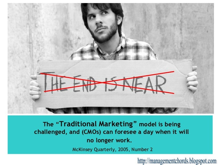 """The """" Traditional Marketing""""  model is being challenged, and (CMOs) can foresee a day when it will no longer work.   McKin..."""