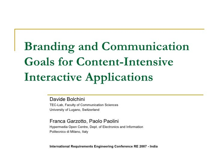Branding and Communication Goals for Content-Intensive Interactive Applications Davide Bolchini TEC-Lab, Faculty of Commun...