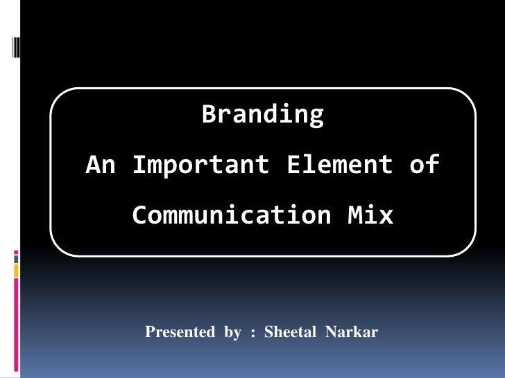 Branding <br />An Important Element of <br />Communication Mix<br />Presented  by  :  SheetalNarkar<br />