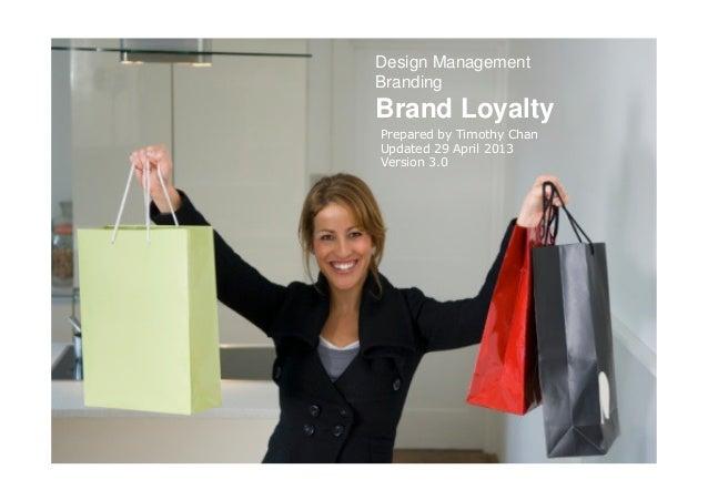 Design ManagementBrandingBrand LoyaltyPrepared by Timothy ChanUpdated 29 April 2013Version 3.0