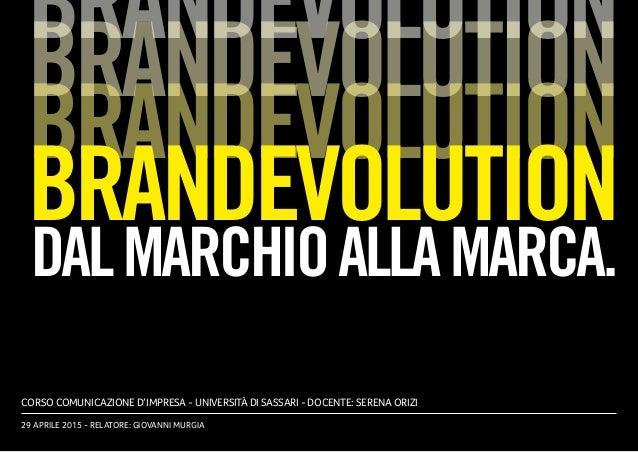 BRANDEVOLUTION BRANDEVOLUTION BRANDEVOLUTION DALMARCHIOALLAMARCA. CORSO COMUNICAZIONE D'IMPRESA - UNIVERSITÀ DI SASSARI - ...