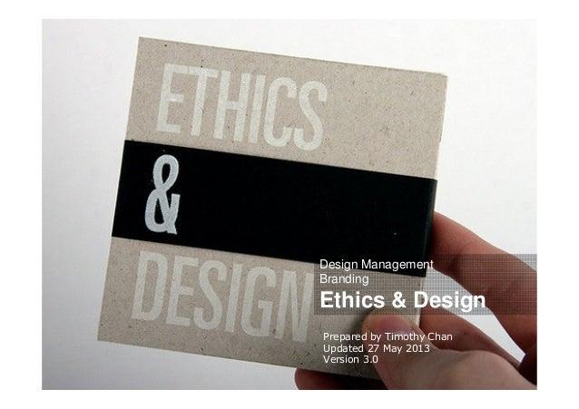 Design ManagementBrandingEthics & DesignPrepared by Timothy ChanUpdated 27 May 2013Version 3.0