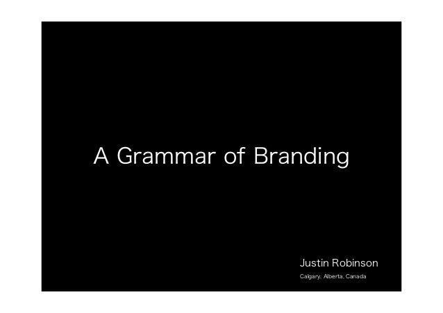 A Grammar of Branding Justin Robinson Calgary, Alberta, Canada
