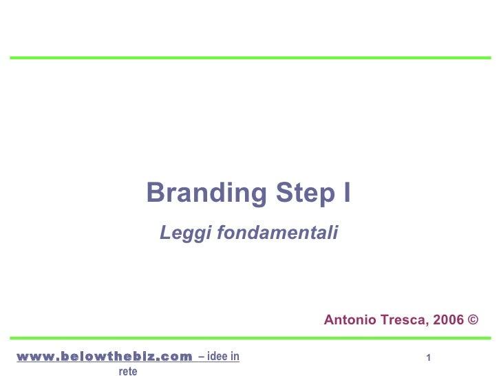 Branding Step I Leggi fondamentali Antonio Tresca, 2006 ©