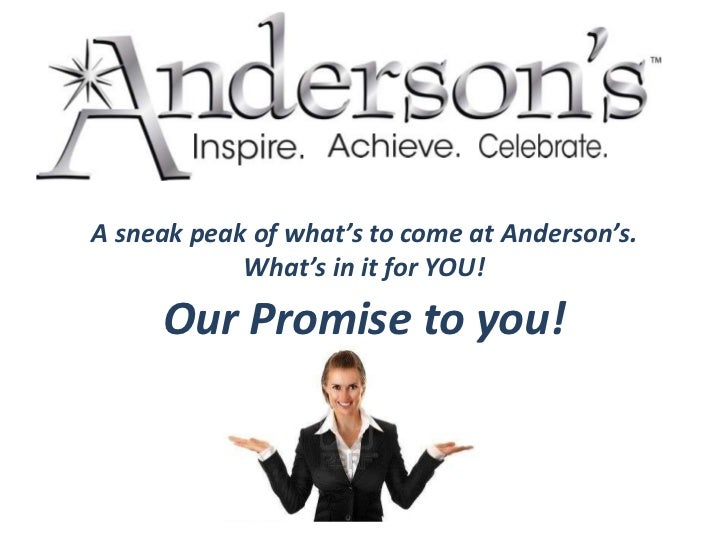 A sneak peak of what's to come at Anderson's.  <br />What's in it for YOU!<br />Our Promise to you!<br />
