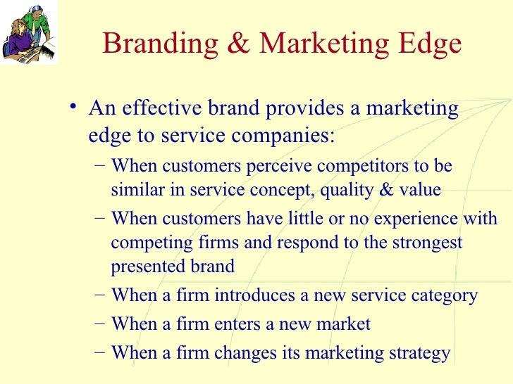Branding & Marketing Edge <ul><li>An effective brand provides a marketing edge to service companies: </li></ul><ul><ul><li...