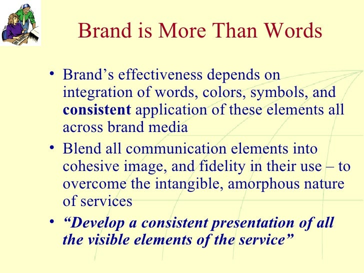 Brand is More Than Words <ul><li>Brand's effectiveness depends on integration of words, colors, symbols, and  consistent  ...