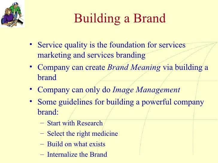 Building a Brand <ul><li>Service quality is the foundation for services marketing and services branding </li></ul><ul><li>...