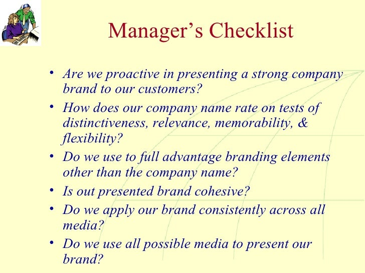 Manager's Checklist <ul><li>Are we proactive in presenting a strong company brand to our customers? </li></ul><ul><li>How ...