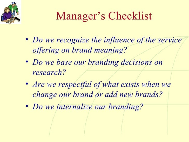Manager's Checklist <ul><li>Do we recognize the influence of the service offering on brand meaning? </li></ul><ul><li>Do w...