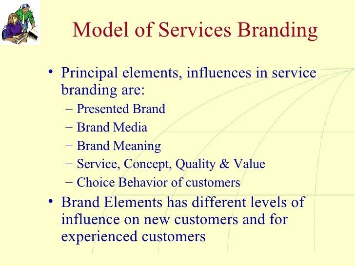 Model of Services Branding <ul><li>Principal elements, influences in service branding are: </li></ul><ul><ul><li>Presented...