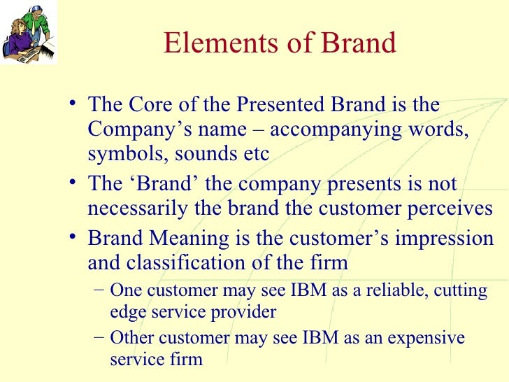 Elements of Brand <ul><li>The Core of the Presented Brand is the Company's name – accompanying words, symbols, sounds etc ...
