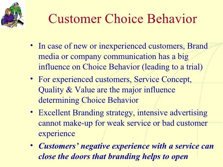 Customer Choice Behavior <ul><li>In case of new or inexperienced customers, Brand media or company communication has a big...