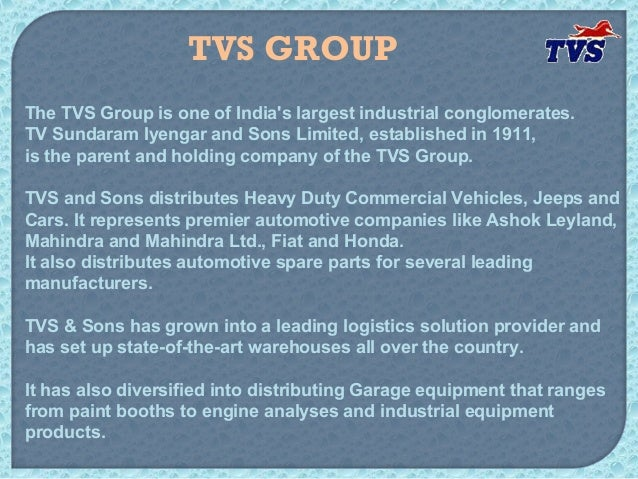 TVS GROUPThe TVS Group is one of Indias largest industrial conglomerates.TV Sundaram Iyengar and Sons Limited, established...