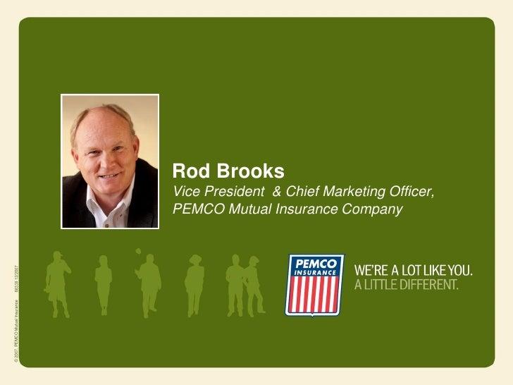 Rod BrooksVice President & Chief Marketing Officer,PEMCO Mutual Insurance Company