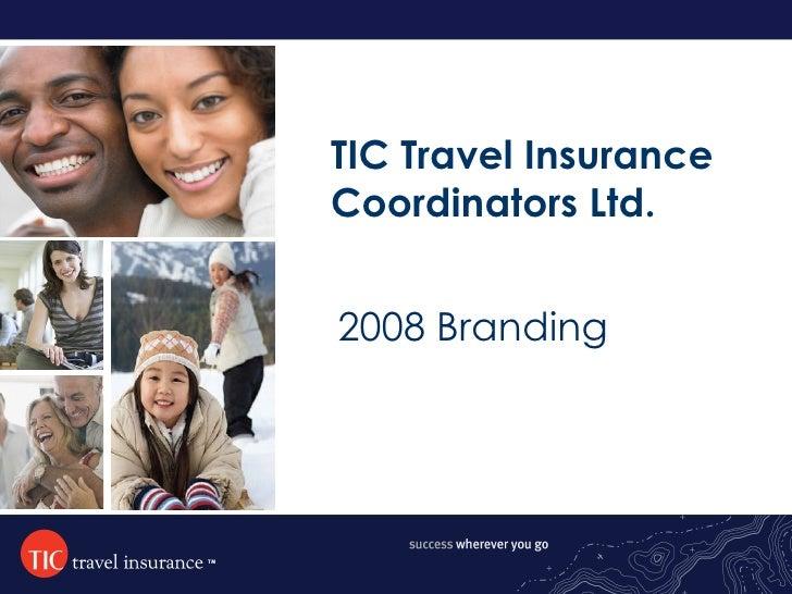 TIC Travel Insurance Coordinators Ltd. 2008 Branding