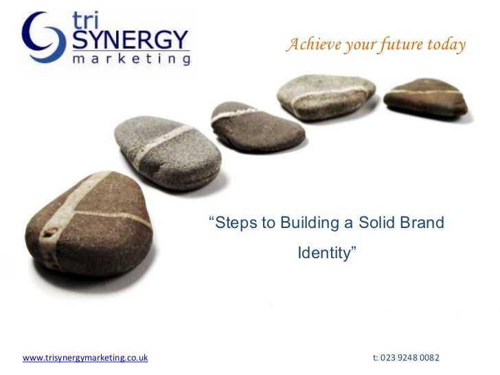 """Achieve your future today<br />""""Steps to Building a Solid Brand Identity""""<br />www.trisynergymarketing.co.ukt: 023 9248 0..."""