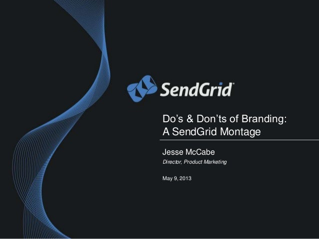 Do's & Don'ts of Branding:A SendGrid MontageJesse McCabeDirector, Product MarketingMay 9, 2013