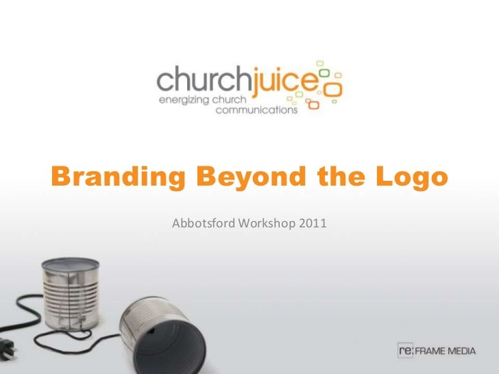 Branding Beyond the Logo<br />Abbotsford Workshop 2011<br />